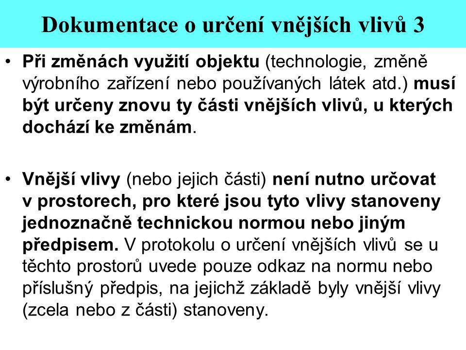 Dokumentace o určení vnějších vlivů 3 •Při změnách využití objektu (technologie, změně výrobního zařízení nebo používaných látek atd.) musí být určeny