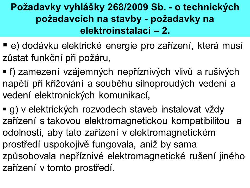 Požadavky vyhlášky 268/2009 Sb. - o technických požadavcích na stavby - požadavky na elektroinstalaci – 2.  e) dodávku elektrické energie pro zařízen