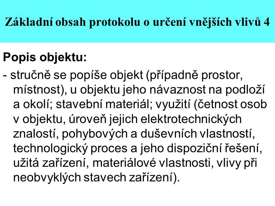 Základní obsah protokolu o určení vnějších vlivů 4 Popis objektu: - stručně se popíše objekt (případně prostor, místnost), u objektu jeho návaznost na