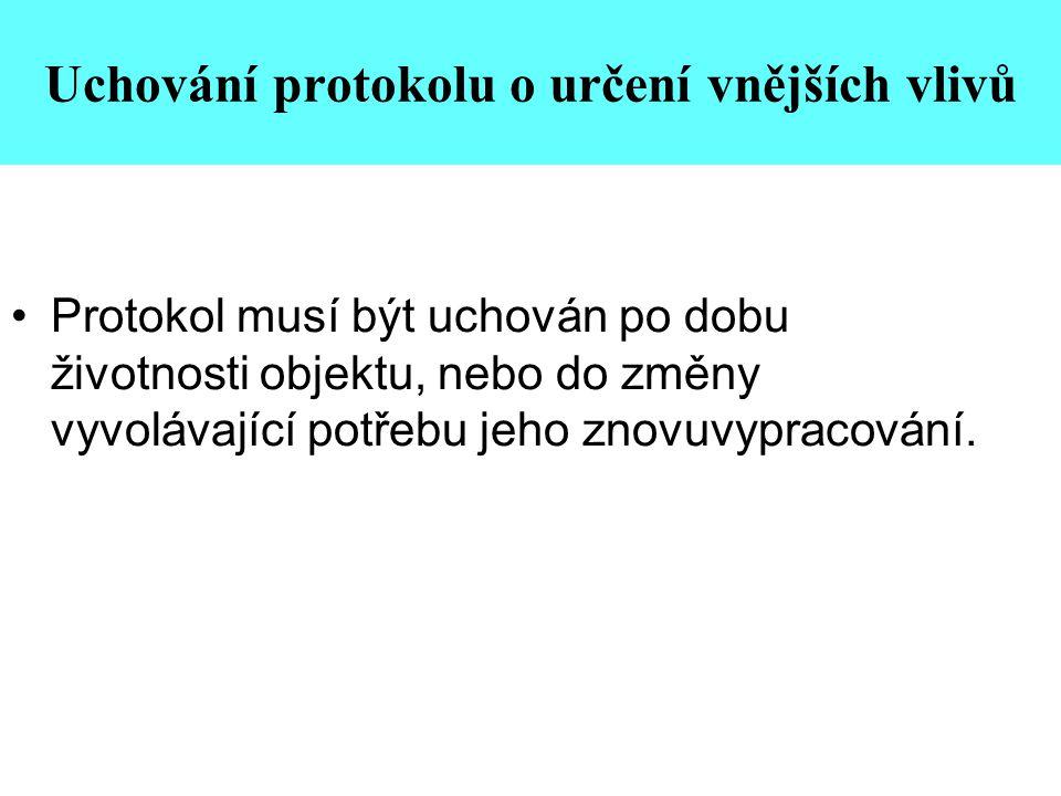 Uchování protokolu o určení vnějších vlivů •Protokol musí být uchován po dobu životnosti objektu, nebo do změny vyvolávající potřebu jeho znovuvypraco