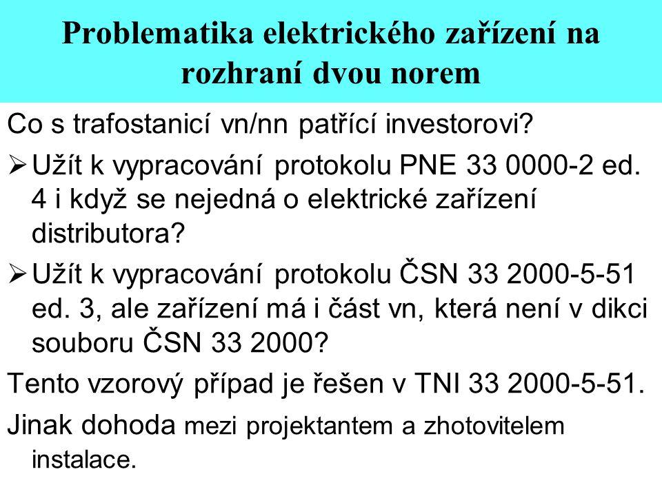 Problematika elektrického zařízení na rozhraní dvou norem Co s trafostanicí vn/nn patřící investorovi?  Užít k vypracování protokolu PNE 33 0000-2 ed