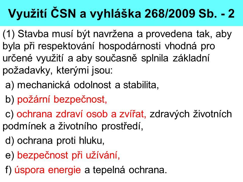 Využití ČSN a vyhláška 268/2009 Sb. - 2 (1) Stavba musí být navržena a provedena tak, aby byla při respektování hospodárnosti vhodná pro určené využit