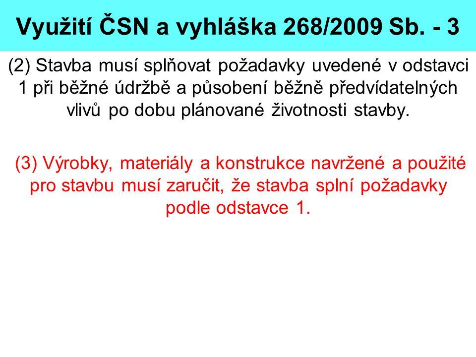 Využití ČSN a vyhláška 268/2009 Sb. - 3 (2) Stavba musí splňovat požadavky uvedené v odstavci 1 při běžné údržbě a působení běžně předvídatelných vliv