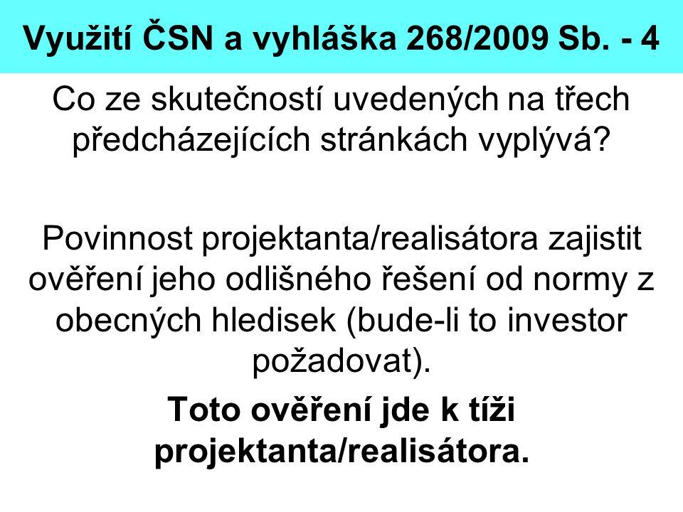 Využití ČSN a vyhláška 268/2009 Sb. - 4 Co ze skutečností uvedených na třech předcházejících stránkách vyplývá? Povinnost projektanta/realisátora zaji