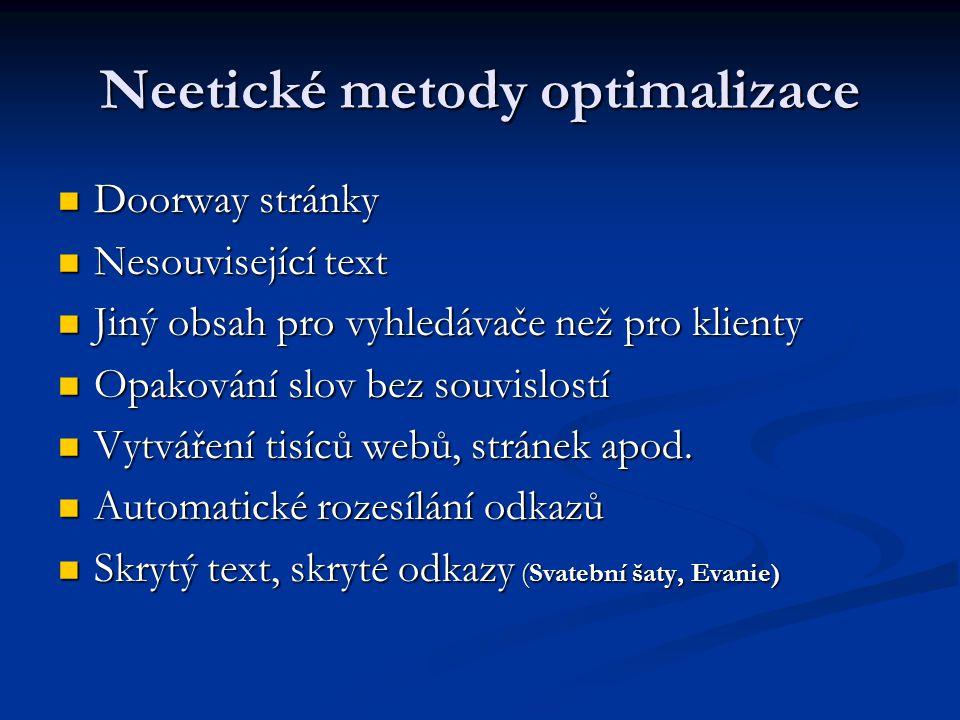Neetické metody optimalizace  Doorway stránky  Nesouvisející text  Jiný obsah pro vyhledávače než pro klienty  Opakování slov bez souvislostí  Vytváření tisíců webů, stránek apod.