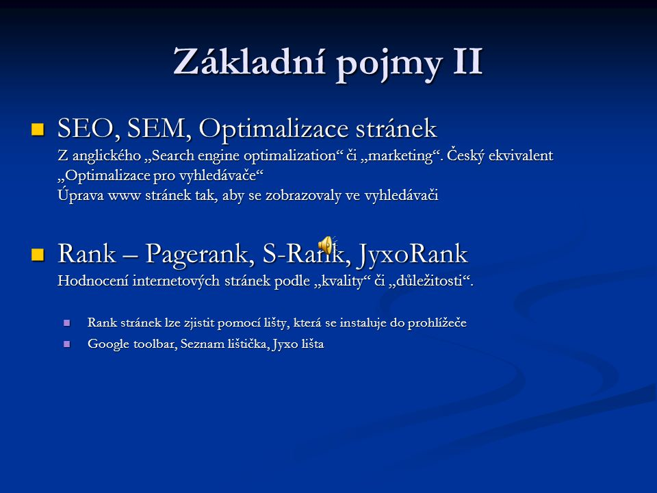 "Základní pojmy II  SEO, SEM, Optimalizace stránek Z anglického ""Search engine optimalization"" či ""marketing"". Český ekvivalent ""Optimalizace pro vyhl"