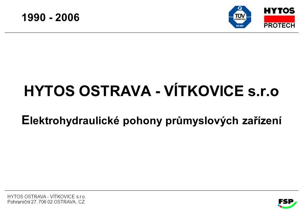 HYTOS OSTRAVA - VÍTKOVICE s.r.o. Pohraniční 27, 706 02 OSTRAVA, CZ HYTOS OSTRAVA - VÍTKOVICE s.r.o E lektrohydraulické pohony průmyslových zařízení 19