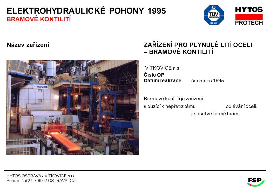HYTOS OSTRAVA - VÍTKOVICE s.r.o. Pohraniční 27, 706 02 OSTRAVA, CZ ELEKTROHYDRAULICKÉ POHONY 1995 BRAMOVÉ KONTILITÍ Název zařízení ZAŘÍZENÍ PRO PLYNUL