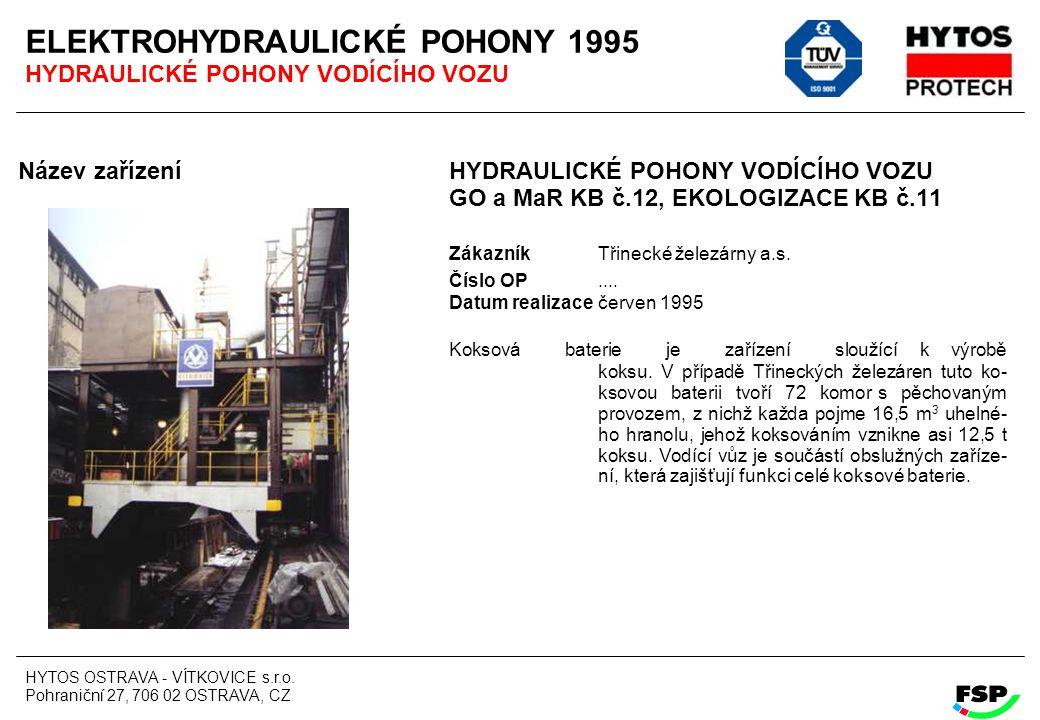 HYTOS OSTRAVA - VÍTKOVICE s.r.o. Pohraniční 27, 706 02 OSTRAVA, CZ ELEKTROHYDRAULICKÉ POHONY 1995 HYDRAULICKÉ POHONY VODÍCÍHO VOZU Název zařízení HYDR