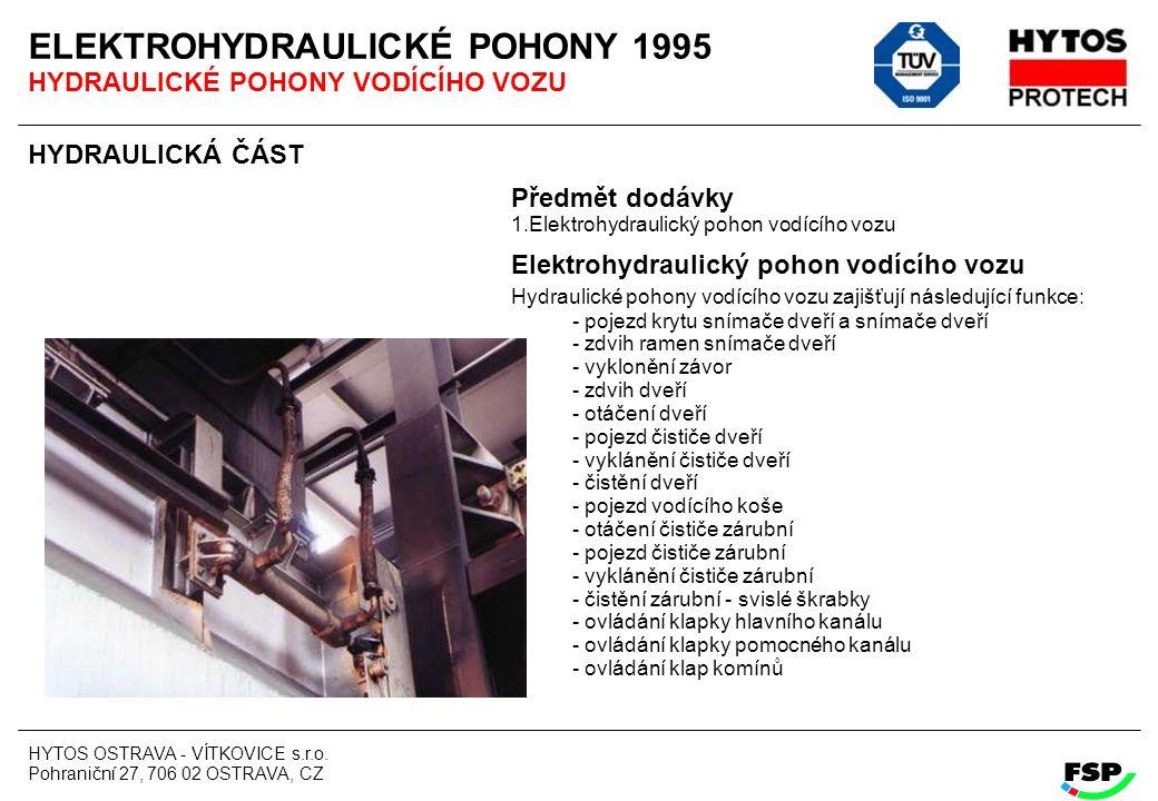 HYTOS OSTRAVA - VÍTKOVICE s.r.o. Pohraniční 27, 706 02 OSTRAVA, CZ ELEKTROHYDRAULICKÉ POHONY 1995 HYDRAULICKÉ POHONY VODÍCÍHO VOZU HYDRAULICKÁ ČÁST Př