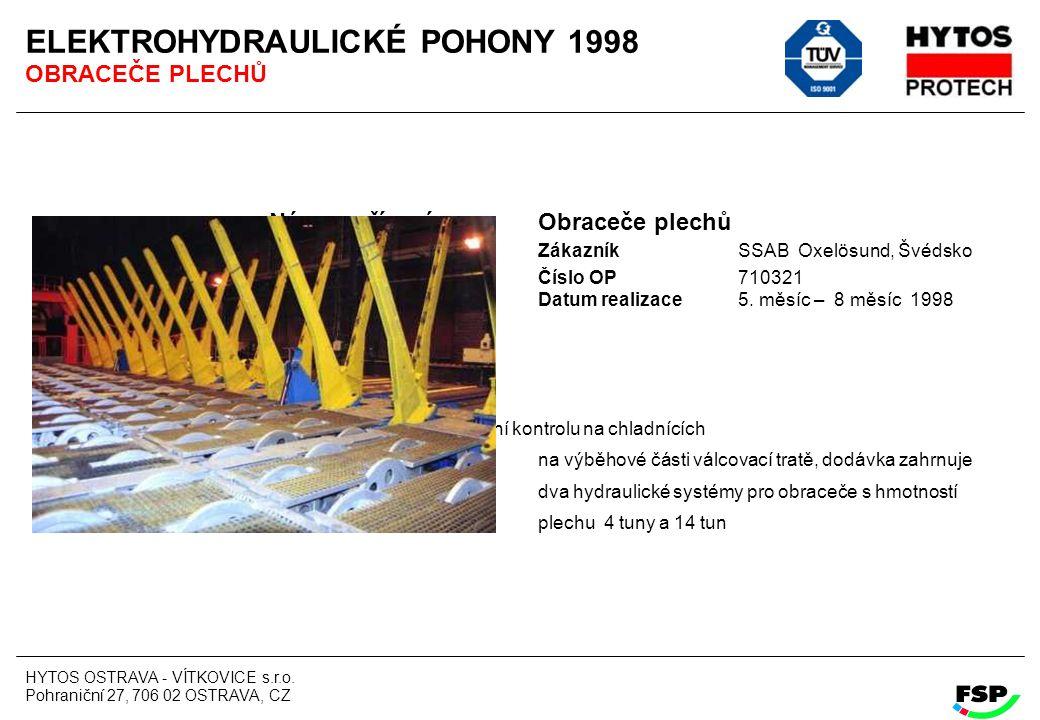 HYTOS OSTRAVA - VÍTKOVICE s.r.o. Pohraniční 27, 706 02 OSTRAVA, CZ ELEKTROHYDRAULICKÉ POHONY 1998 OBRACEČE PLECHŮ Název zařízení Obraceče plechů Zákaz