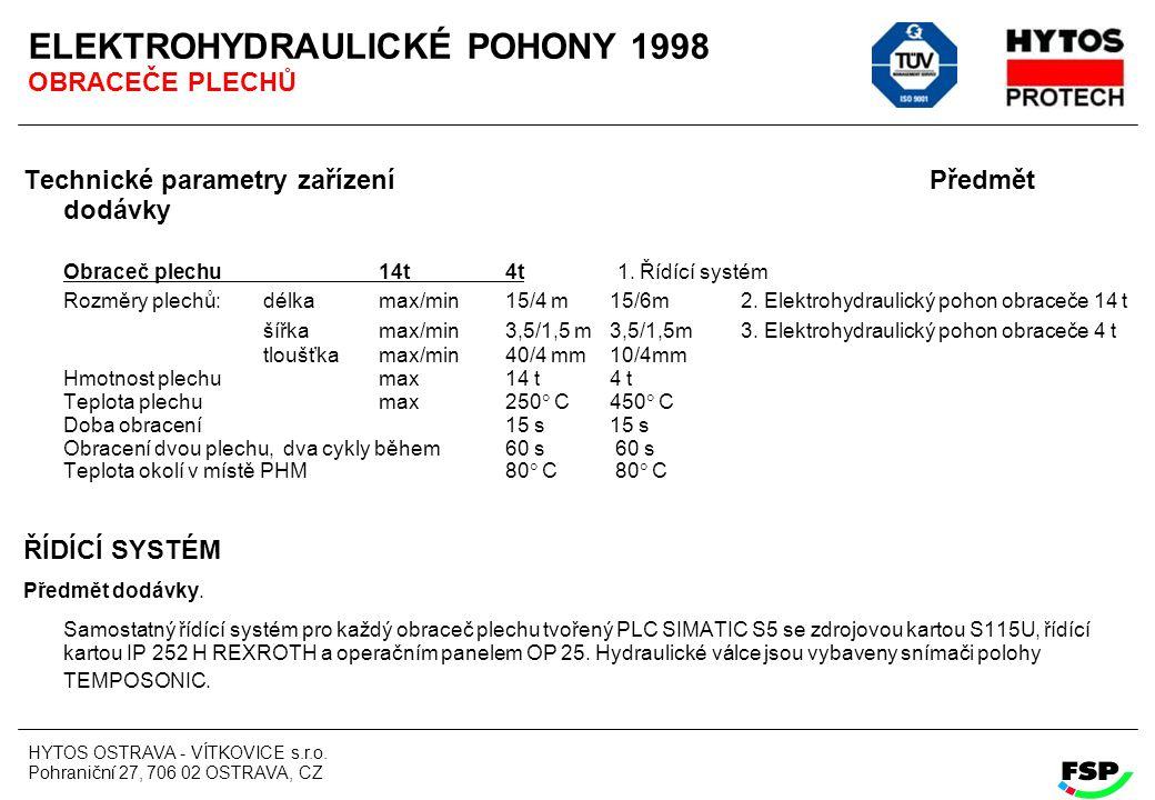HYTOS OSTRAVA - VÍTKOVICE s.r.o. Pohraniční 27, 706 02 OSTRAVA, CZ ELEKTROHYDRAULICKÉ POHONY 1998 OBRACEČE PLECHŮ Technické parametry zařízení Předmět
