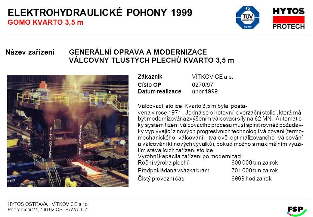 HYTOS OSTRAVA - VÍTKOVICE s.r.o. Pohraniční 27, 706 02 OSTRAVA, CZ ELEKTROHYDRAULICKÉ POHONY 1999 GOMO KVARTO 3,5 m Název zařízení GENERÁLNÍ OPRAVA A