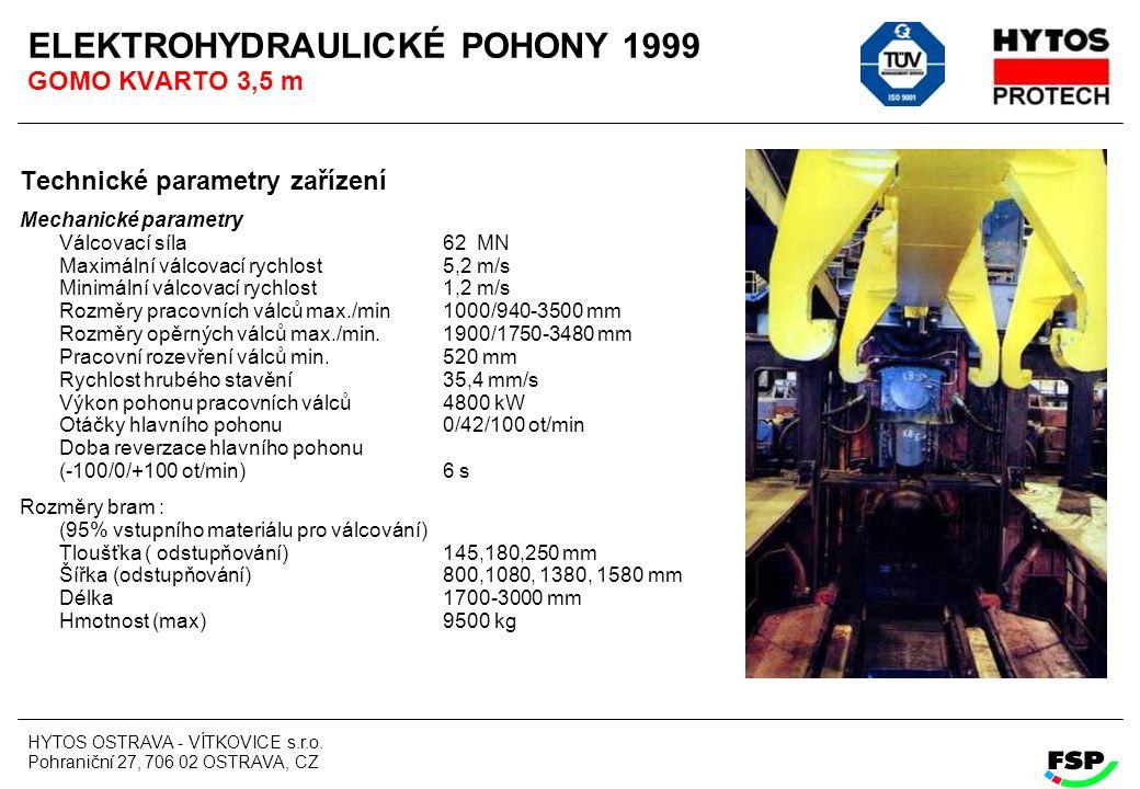 HYTOS OSTRAVA - VÍTKOVICE s.r.o. Pohraniční 27, 706 02 OSTRAVA, CZ ELEKTROHYDRAULICKÉ POHONY 1999 GOMO KVARTO 3,5 m Technické parametry zařízení Mecha