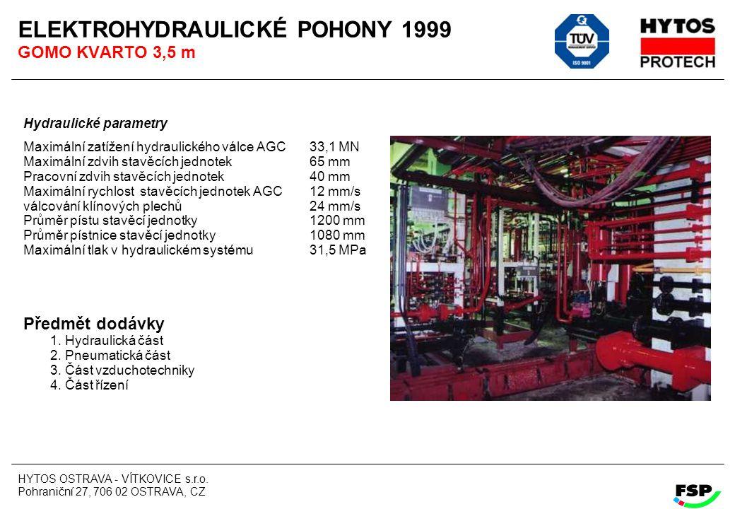 HYTOS OSTRAVA - VÍTKOVICE s.r.o. Pohraniční 27, 706 02 OSTRAVA, CZ ELEKTROHYDRAULICKÉ POHONY 1999 GOMO KVARTO 3,5 m Hydraulické parametry Maximální za