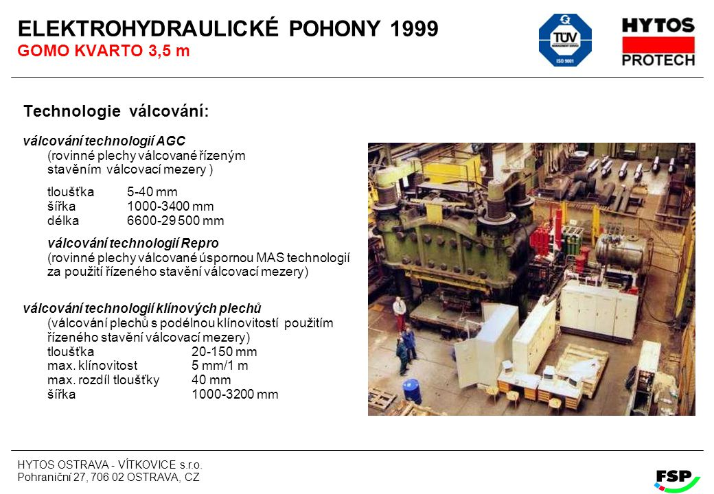 HYTOS OSTRAVA - VÍTKOVICE s.r.o. Pohraniční 27, 706 02 OSTRAVA, CZ ELEKTROHYDRAULICKÉ POHONY 1999 GOMO KVARTO 3,5 m Technologie válcování: válcování t