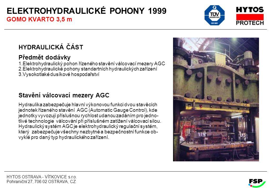 HYTOS OSTRAVA - VÍTKOVICE s.r.o. Pohraniční 27, 706 02 OSTRAVA, CZ ELEKTROHYDRAULICKÉ POHONY 1999 GOMO KVARTO 3,5 m HYDRAULICKÁ ČÁST Předmět dodávky 1