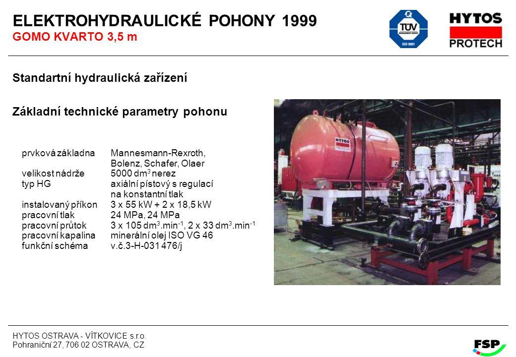 HYTOS OSTRAVA - VÍTKOVICE s.r.o. Pohraniční 27, 706 02 OSTRAVA, CZ ELEKTROHYDRAULICKÉ POHONY 1999 GOMO KVARTO 3,5 m Standartní hydraulická zařízení Zá