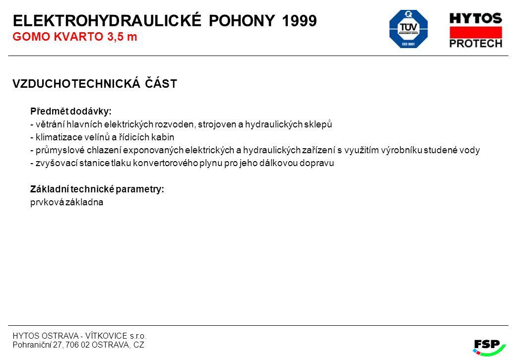 HYTOS OSTRAVA - VÍTKOVICE s.r.o. Pohraniční 27, 706 02 OSTRAVA, CZ ELEKTROHYDRAULICKÉ POHONY 1999 GOMO KVARTO 3,5 m VZDUCHOTECHNICKÁ ČÁST Předmět dodá