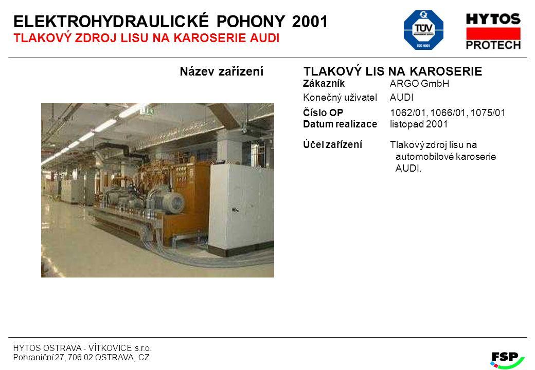 HYTOS OSTRAVA - VÍTKOVICE s.r.o. Pohraniční 27, 706 02 OSTRAVA, CZ ELEKTROHYDRAULICKÉ POHONY 2001 TLAKOVÝ ZDROJ LISU NA KAROSERIE AUDI Název zařízení