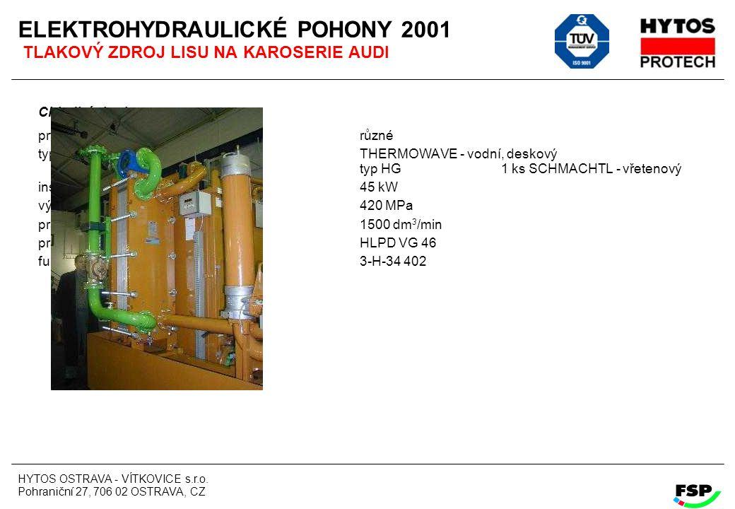 HYTOS OSTRAVA - VÍTKOVICE s.r.o. Pohraniční 27, 706 02 OSTRAVA, CZ ELEKTROHYDRAULICKÉ POHONY 2001 TLAKOVÝ ZDROJ LISU NA KAROSERIE AUDI Chladicí okruh