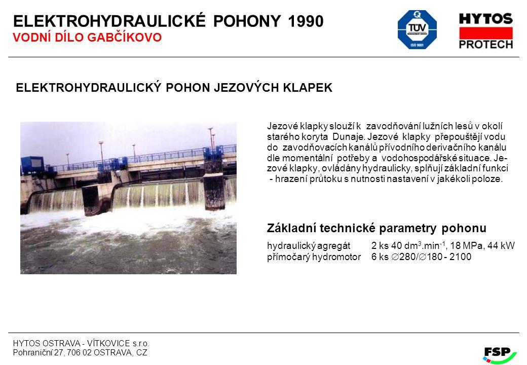 HYTOS OSTRAVA - VÍTKOVICE s.r.o. Pohraniční 27, 706 02 OSTRAVA, CZ ELEKTROHYDRAULICKÉ POHONY 1990 VODNÍ DÍLO GABČÍKOVO ELEKTROHYDRAULICKÝ POHON JEZOVÝ