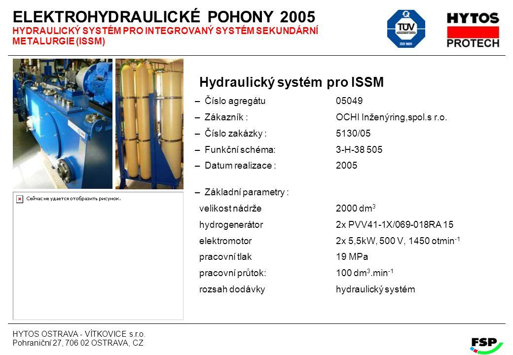 HYTOS OSTRAVA - VÍTKOVICE s.r.o. Pohraniční 27, 706 02 OSTRAVA, CZ ELEKTROHYDRAULICKÉ POHONY 2005 HYDRAULICKÝ SYSTÉM PRO INTEGROVANÝ SYSTÉM SEKUNDÁRNÍ