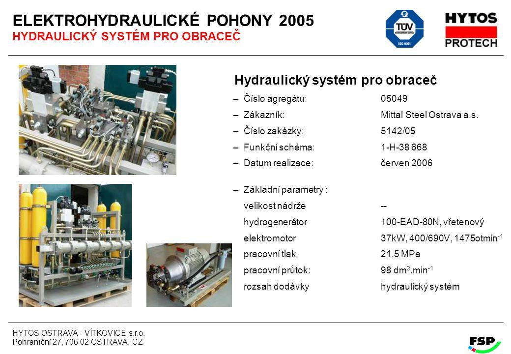 HYTOS OSTRAVA - VÍTKOVICE s.r.o. Pohraniční 27, 706 02 OSTRAVA, CZ ELEKTROHYDRAULICKÉ POHONY 2005 HYDRAULICKÝ SYSTÉM PRO OBRACEČ Hydraulický systém pr