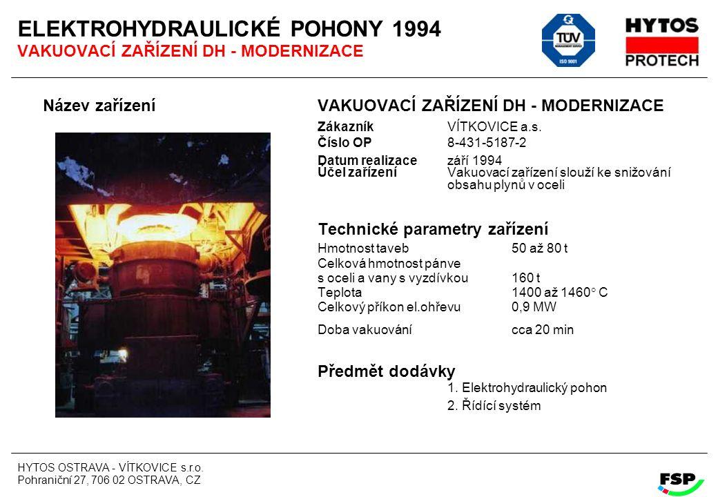 HYTOS OSTRAVA - VÍTKOVICE s.r.o. Pohraniční 27, 706 02 OSTRAVA, CZ ELEKTROHYDRAULICKÉ POHONY 1994 VAKUOVACÍ ZAŘÍZENÍ DH - MODERNIZACE Název zařízení V