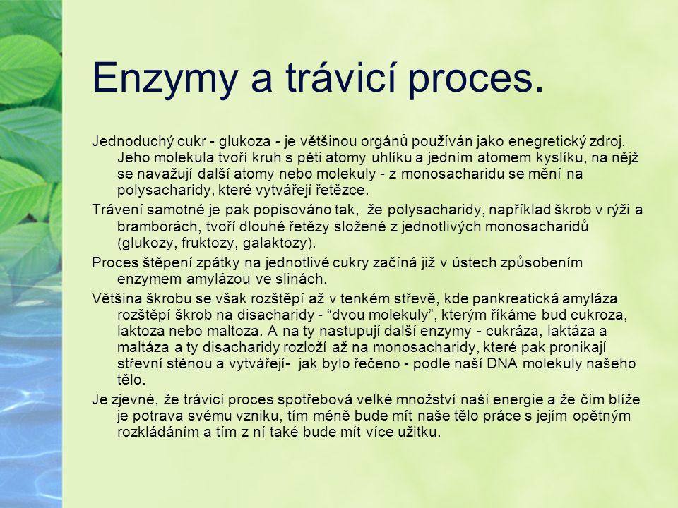 Enzymy a trávicí proces. Jednoduchý cukr - glukoza - je většinou orgánů používán jako enegretický zdroj. Jeho molekula tvoří kruh s pěti atomy uhlíku