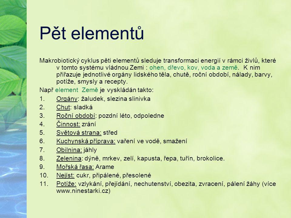 Pět elementů Makrobiotický cyklus pěti elementů sleduje transformaci energií v rámci živlů, které v tomto systému vládnou Zemi : ohen, dřevo, kov, vod
