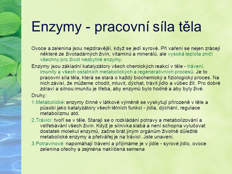 Enzymy - pracovní síla těla Ovoce a zelenina jsou nejzdravější, když se jedí syrové. Při vaření se nejen zrácejí některé ze životadárných živin, vitam
