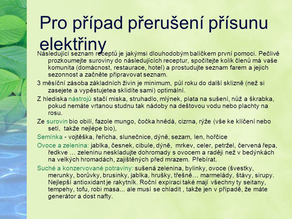 Pro případ přerušení přísunu elektřiny Následující seznam receptů je jakýmsi dlouhodobým balíčkem první pomoci. Pečlivě prozkoumejte suroviny do násle