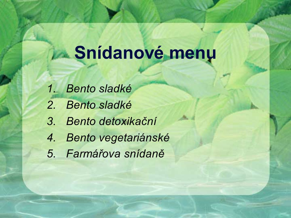 Snídanové menu 1.Bento sladké 2.Bento sladké 3.Bento detoxikační 4.Bento vegetariánské 5.Farmářova snídaně