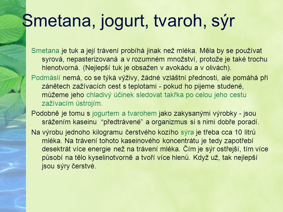 Smetana, jogurt, tvaroh, sýr Smetana je tuk a její trávení probíhá jinak než mléka. Měla by se používat syrová, nepasterizovaná a v rozumném množství,