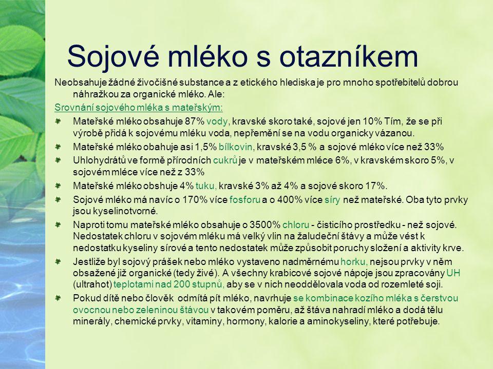 Sojové mléko s otazníkem Neobsahuje žádné živočišné substance a z etického hlediska je pro mnoho spotřebitelů dobrou náhražkou za organické mléko. Ale