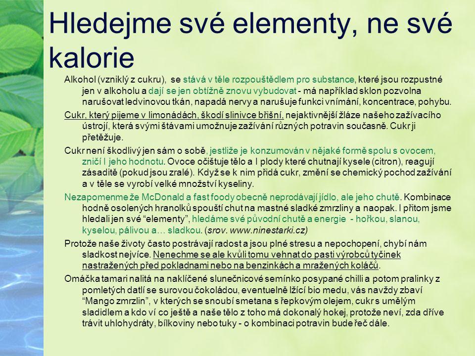 Hledejme své elementy, ne své kalorie Alkohol (vzniklý z cukru), se stává v těle rozpouštědlem pro substance, které jsou rozpustné jen v alkoholu a da