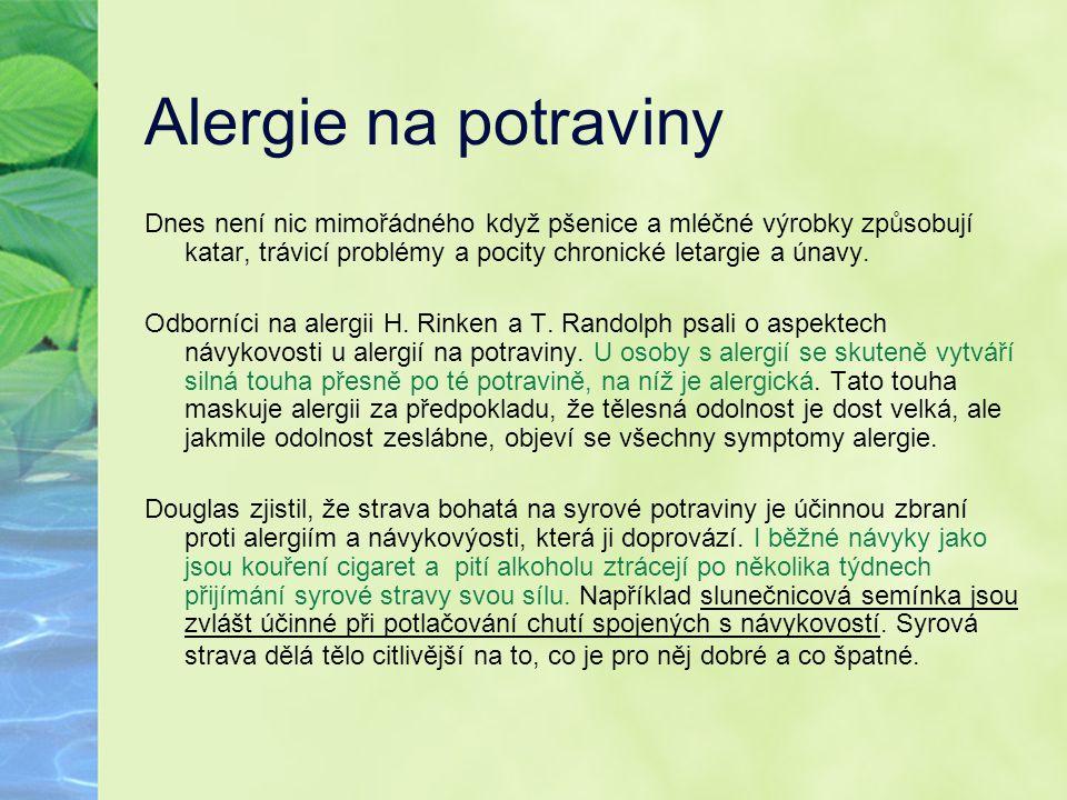 Alergie na potraviny Dnes není nic mimořádného když pšenice a mléčné výrobky způsobují katar, trávicí problémy a pocity chronické letargie a únavy. Od
