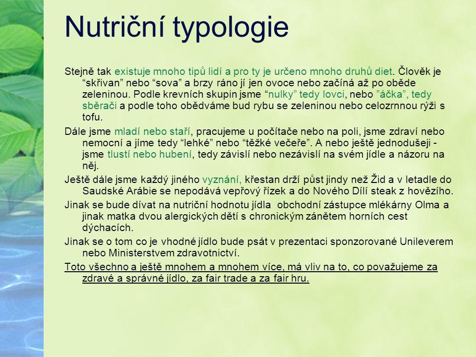 """Nutriční typologie Stejně tak existuje mnoho tipů lidí a pro ty je určeno mnoho druhů diet. Člověk je """"skřivan"""" nebo """"sova"""" a brzy ráno jí jen ovoce n"""