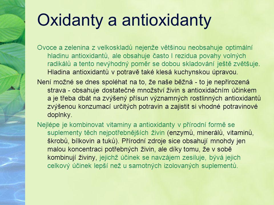 Oxidanty a antioxidanty Ovoce a zelenina z velkoskladů nejenže většinou neobsahuje optimální hladinu antioxidantů, ale obsahuje často I rezidua povahy