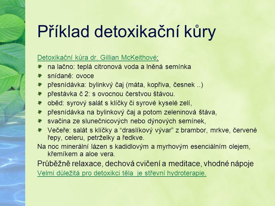 Příklad detoxikační kůry Detoxikační kůra dr. Gillian McKeithové: na lačno: teplá citronová voda a lněná semínka snídaně: ovoce přesnídávka: bylinkvý