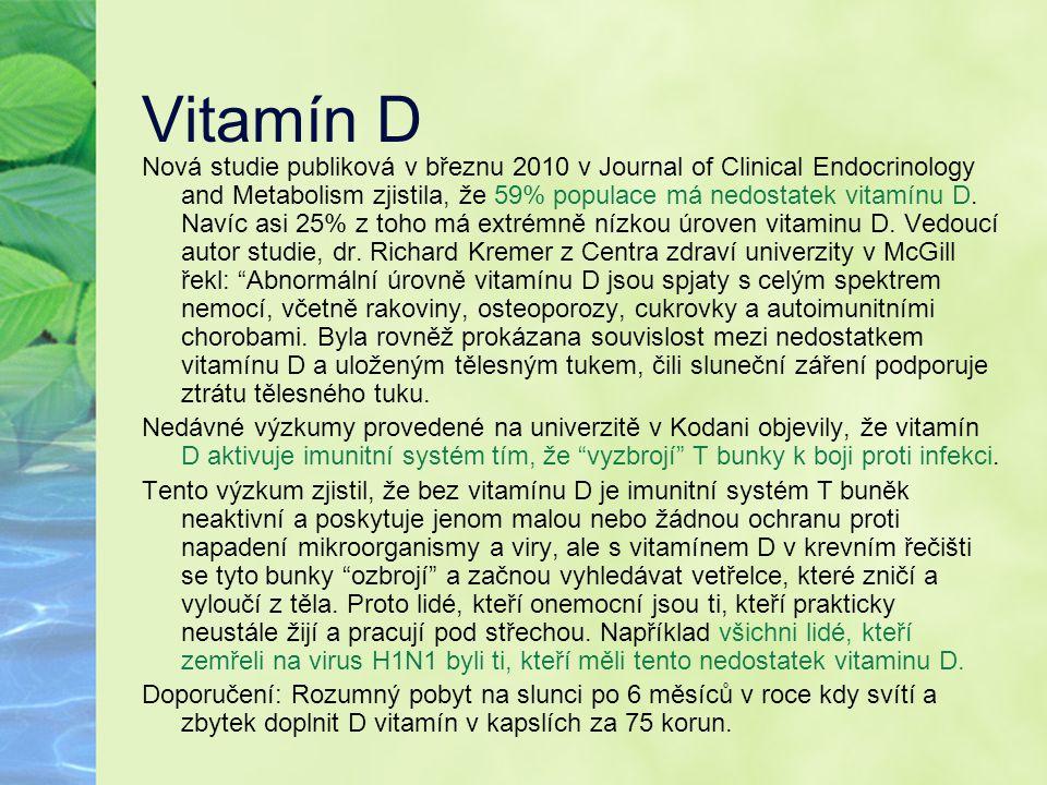 Vitamín D Nová studie publiková v březnu 2010 v Journal of Clinical Endocrinology and Metabolism zjistila, že 59% populace má nedostatek vitamínu D. N