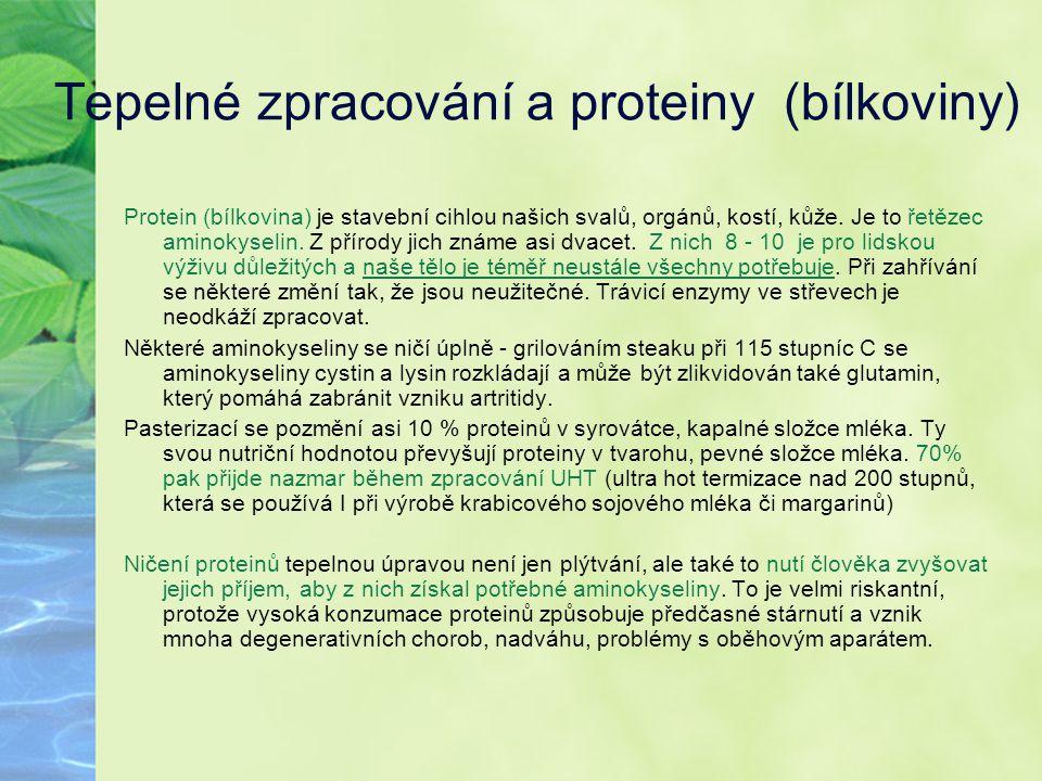 Tepelné zpracování a proteiny (bílkoviny) Protein (bílkovina) je stavební cihlou našich svalů, orgánů, kostí, kůže. Je to řetězec aminokyselin. Z přír