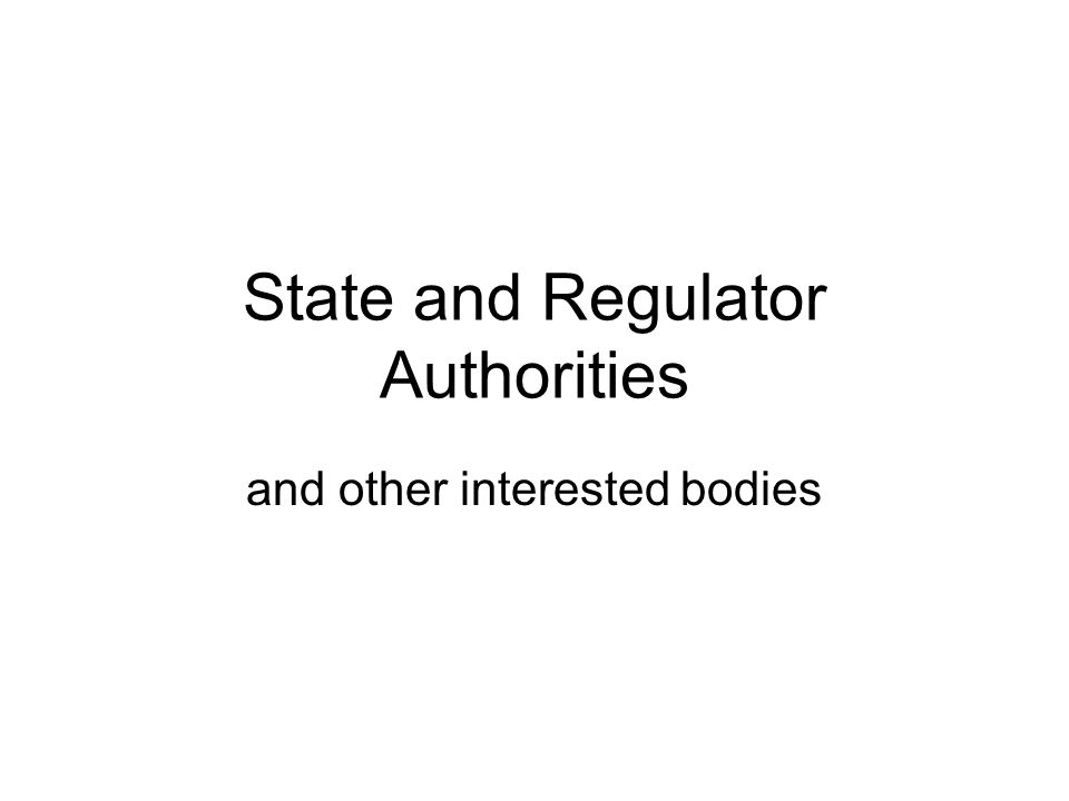 State and Regulator Authorities and other interested bodies