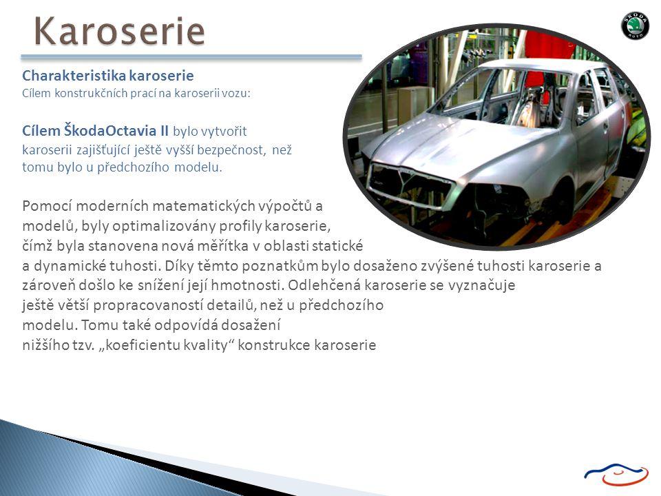 Charakteristika karoserie Cílem konstrukčních prací na karoserii vozu: Cílem ŠkodaOctavia II bylo vytvořit karoserii zajišťující ještě vyšší bezpečnost, než tomu bylo u předchozího modelu.