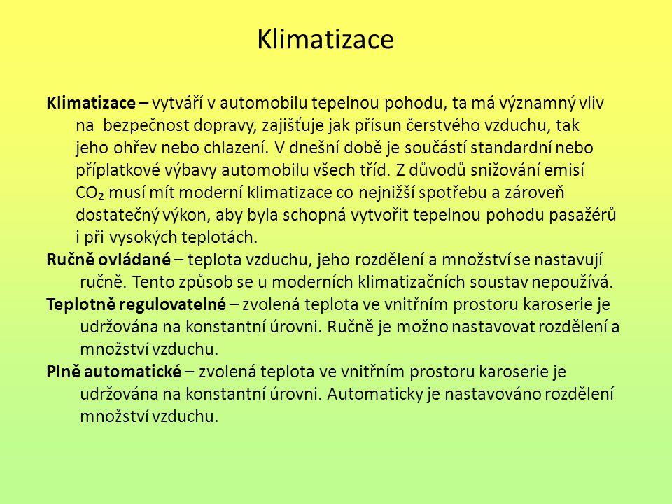 Klimatizace Klimatizace – vytváří v automobilu tepelnou pohodu, ta má významný vliv na bezpečnost dopravy, zajišťuje jak přísun čerstvého vzduchu, tak
