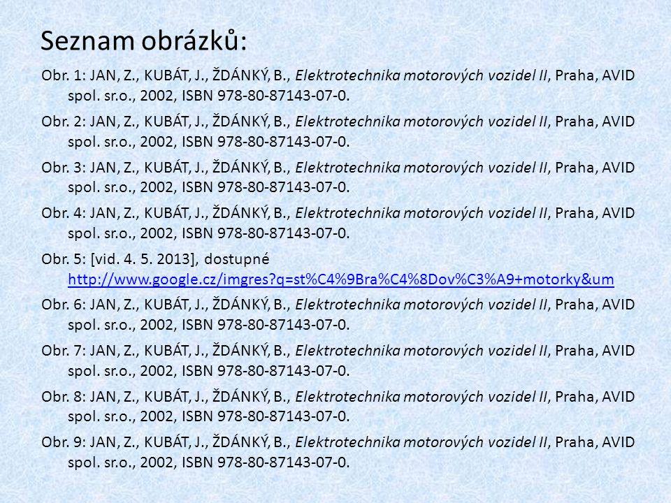Seznam obrázků: Obr. 1: JAN, Z., KUBÁT, J., ŽDÁNKÝ, B., Elektrotechnika motorových vozidel II, Praha, AVID spol. sr.o., 2002, ISBN 978-80-87143-07-0.