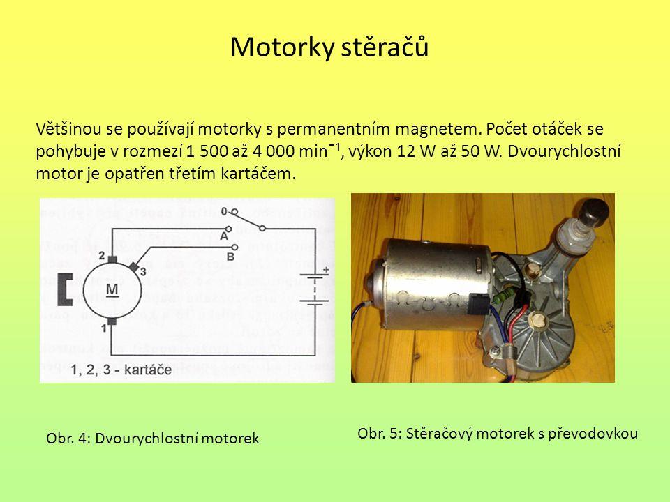 Motorky stěračů Většinou se používají motorky s permanentním magnetem. Počet otáček se pohybuje v rozmezí 1 500 až 4 000 min¯¹, výkon 12 W až 50 W. Dv