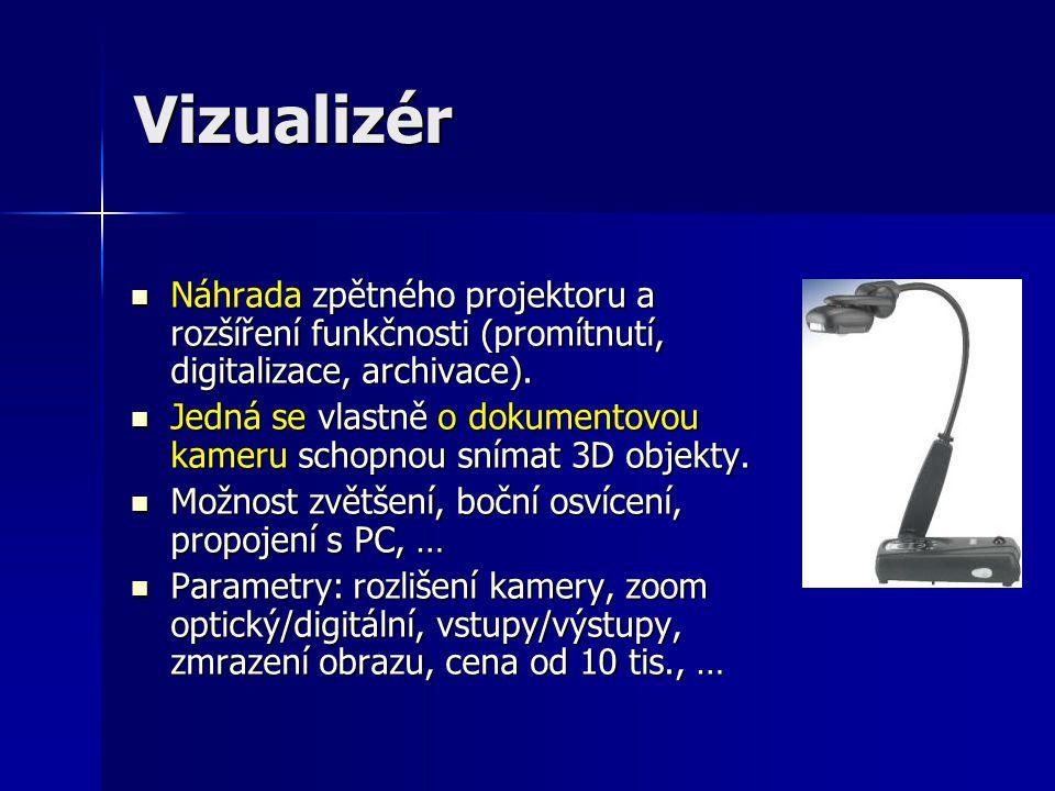 Vizualizér  Náhrada zpětného projektoru a rozšíření funkčnosti (promítnutí, digitalizace, archivace).