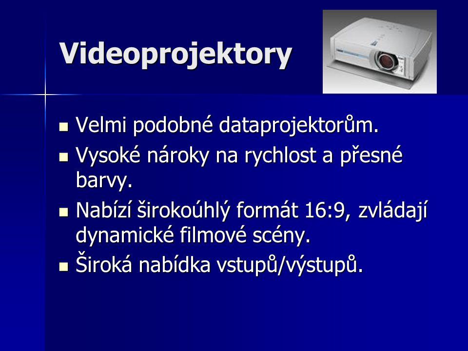 Videoprojektory  Velmi podobné dataprojektorům. Vysoké nároky na rychlost a přesné barvy.